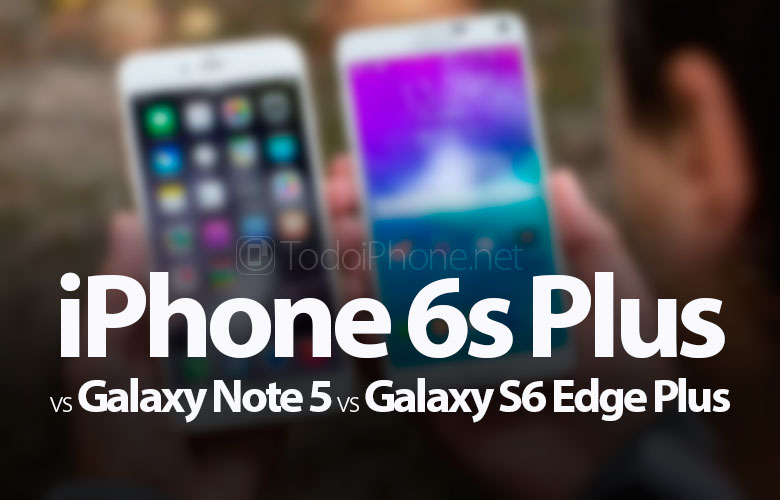 iPhone 6 Plus vs. Samsung Galaxy Note 5 y Galaxy S6 Edge+