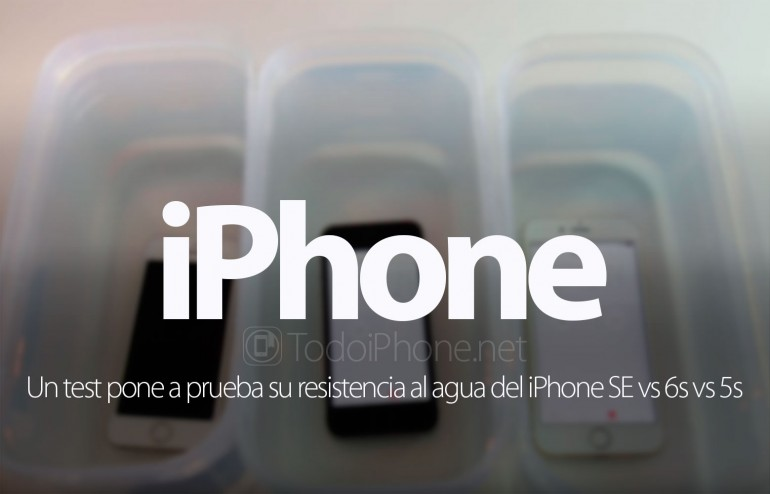 iphone-se-vs-iphone-6s-vs-iphone-5s-prueba-resistencia-agua