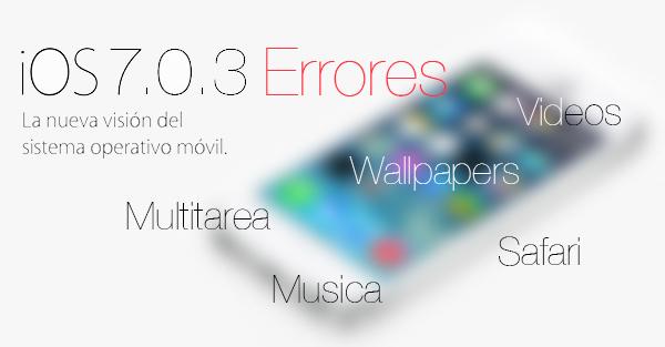 iOS 7.0.3 Apple - Errores