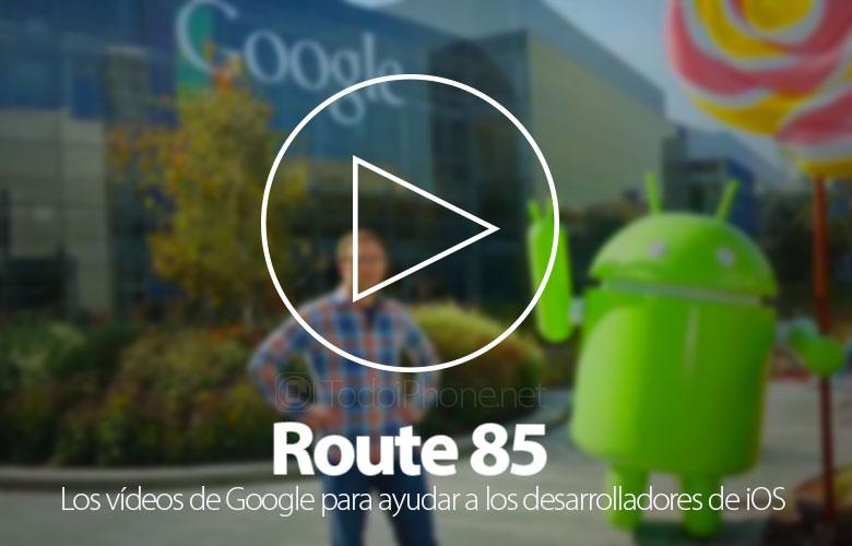 Route-85-Videos-Desarrollo-iOS-Google