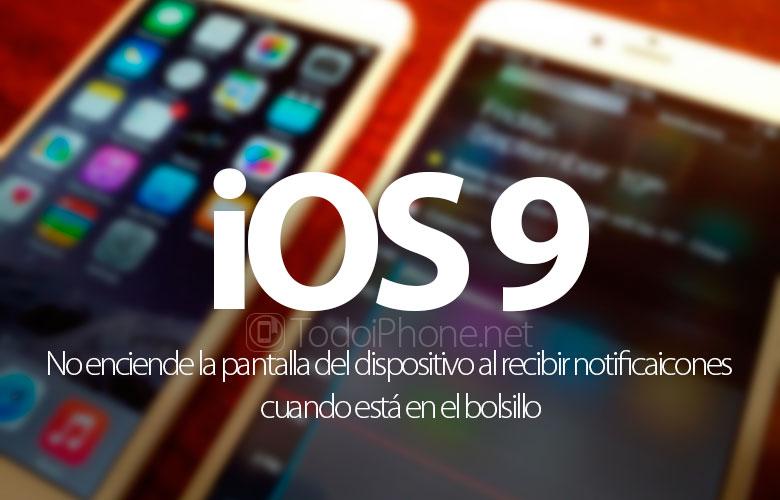 ios-9-no-enciende-pantalla-recibir-notificaciones-bolsillo